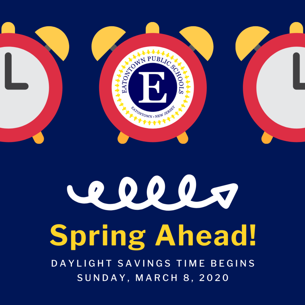 Eatontown Public Schools Spring Ahead! Daylight Savings Time Begins Sunday, March 8, 2020