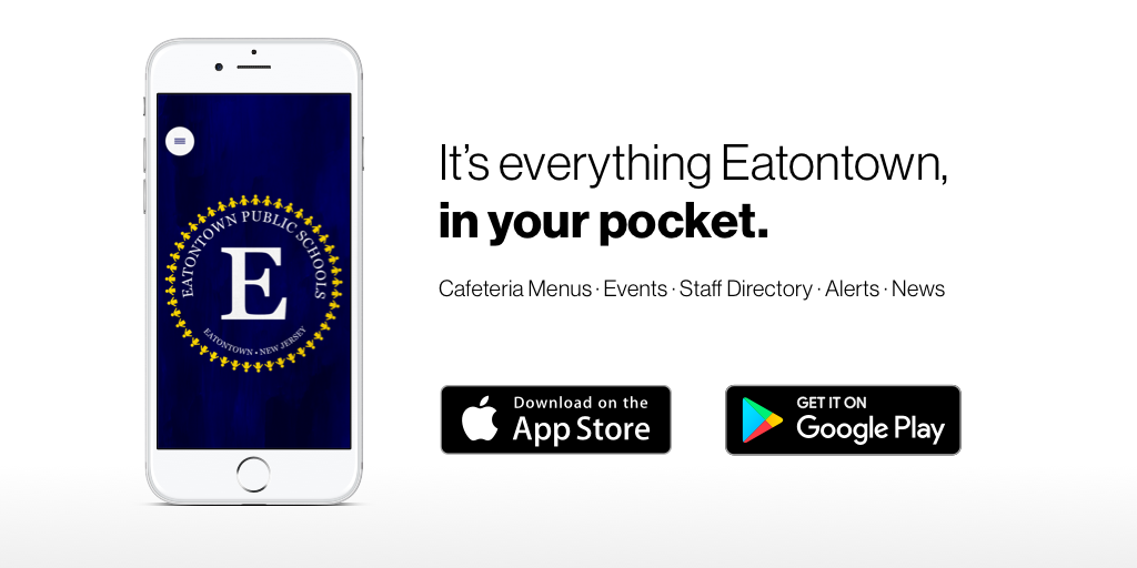 It's everything Eatontown Public Schools, in your pocket. Cafeteria Menus, Events, Staff Directory, Alerts, News. Download on the Apple App Store or Get it on Google Play.